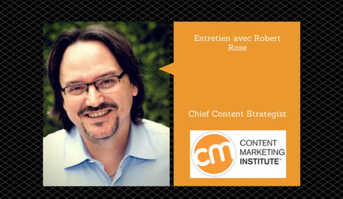 """Robert Rose: """"Les contenus sont au centre de la stratégie, non pas les canaux"""""""