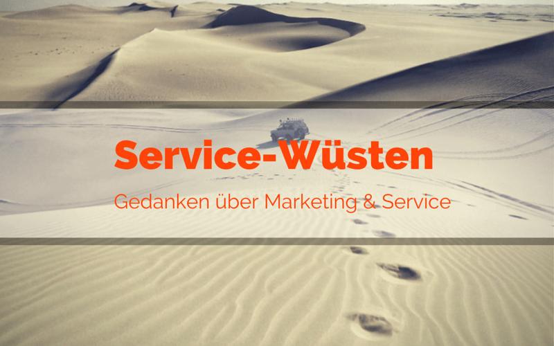 Servicewüste Deutschland? Gedanken über Marketing & Service…