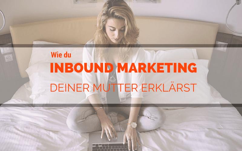 Inbound Marketing einfach erklärt - nur für deine Mutter
