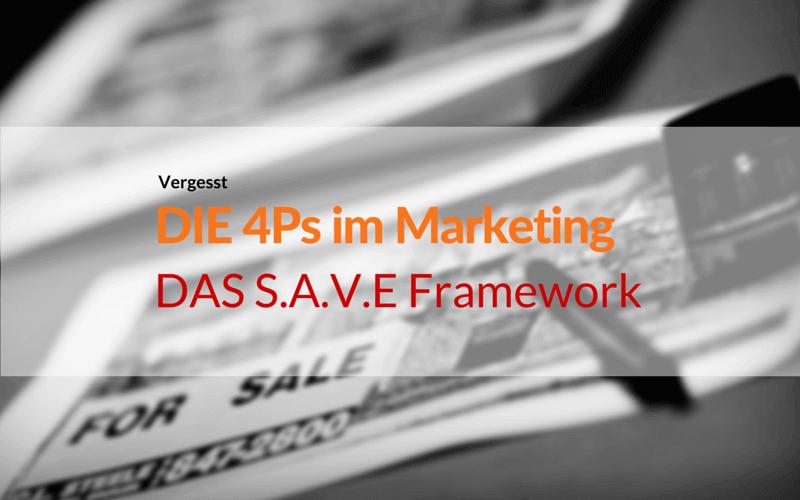 Vergesst die 4P im B2B Marketing - das SAVE Framework ist zeitgemäß