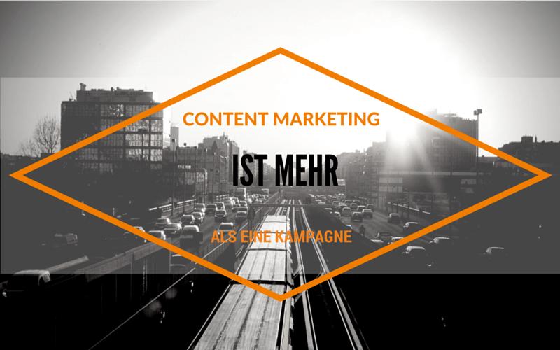 Langfristiger Nutzen schlägt kurzfristige Faszination: Content Marketing ist mehr ist als eine geile Kampagne!