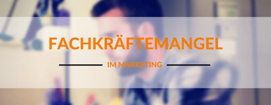 Fachkräftemangel im online Marketing? Es mangelt vor allem an Leuten, die Marketing in einer digitalen Welt betreiben
