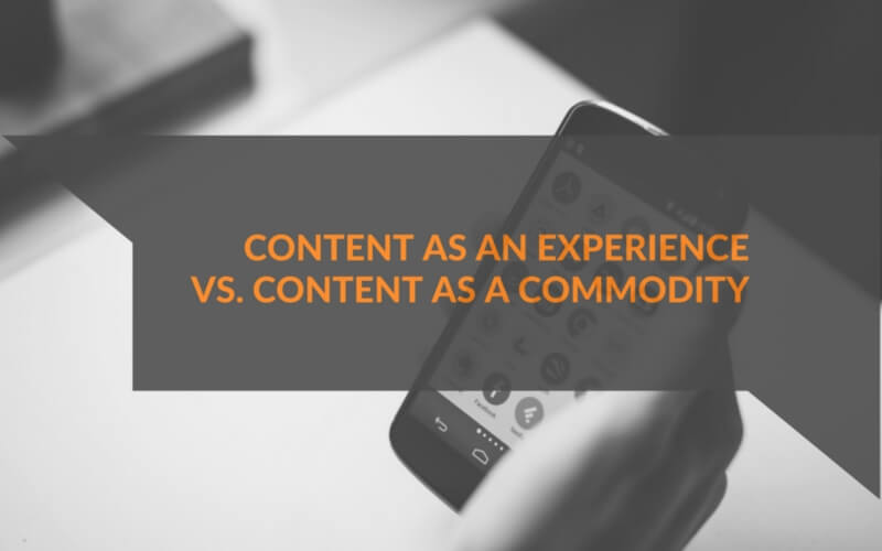 Think Content Driven Experiences, not content as a commodity