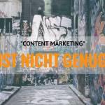 Content Marketing ist nicht genug für die Herausforderungen und Chancen unserer Zeit (aber ein guter Anfang)