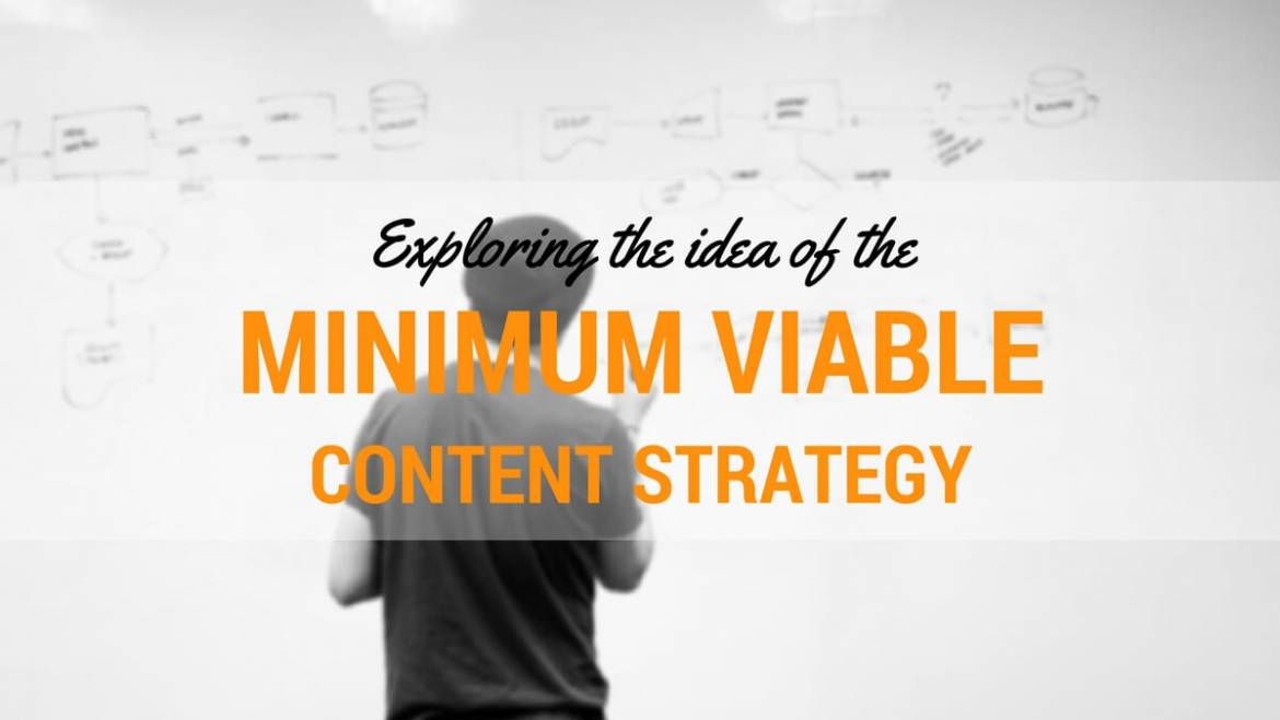 Exploring the idea of the minimum viable content strategy
