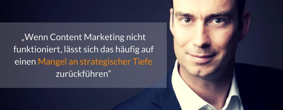 """M. Bilgeri: """"Wenn Content Marketing nicht funktioniert, lässt sich das häufig auf einen Mangel an strategischer Tiefe zurückführen"""""""