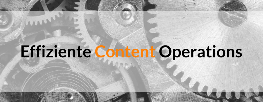 Effizientes Content Marketing: Best Practices für gut geölte Content Operations