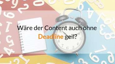 Content Marketing ohne Deadline - wäre der Content vielleicht noch viel besser?